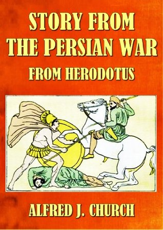 Story From The Persian War From Herodotus Alfred J. Church