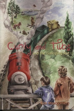 Curly and Tubs and the Galloping Rot  by  Kim Montgomery