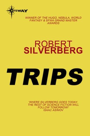 Trips: The Collected Stories Volume 4  by  Robert Silverberg