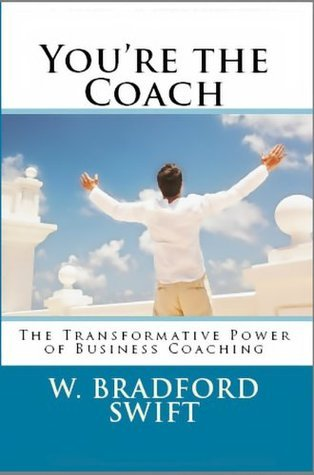 Youre the Coach: The Transformational Power of Business Coaching (Business On Purpose Series)  by  Orrin Jason Bradford