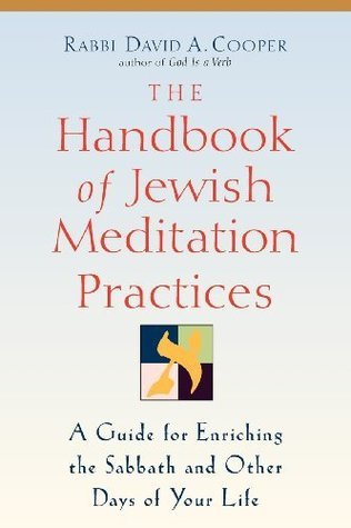 The Handbook of Jewish Meditation Practices: A Guide for Enriching the Sabbath and Other Days of Your Life  by  David A. Cooper