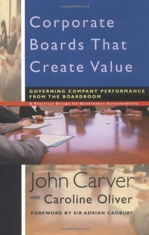 Corporate Boards That Create Value: Governing Company Performance from the Boardroom John Carver