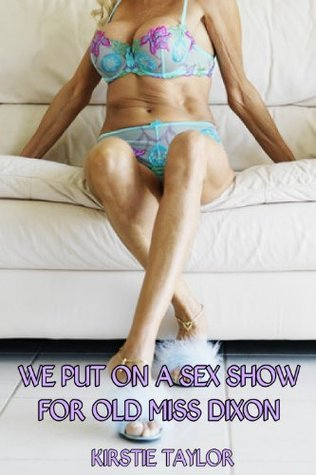 We Put On A Sex Show For Old Miss Dixon Kirstie Taylor
