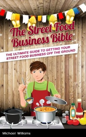 The Street Food Business Bible  by  Michael Williams