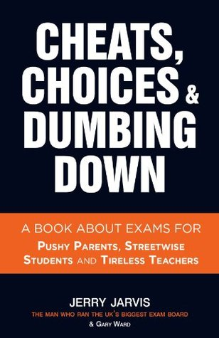 Cheats, Choices & Dumbing Down  by  Jerry Jarvis
