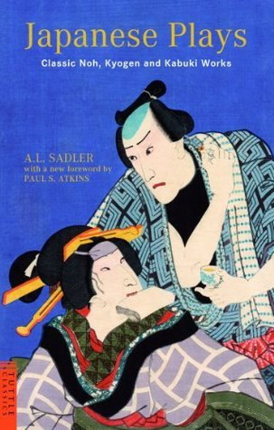 Japanese Plays: Classic Noh, Kyogen and Kabuki Works  by  A.L. Sadler