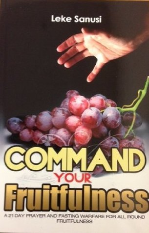 Command Your Fruitfulness  by  Leke Sanusi