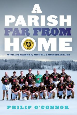 GAA Abroad A Parish Far From Home : The Stockholm Gaels Philip OConnor
