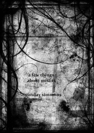 A few things about misfits  by  Sunday Simmons