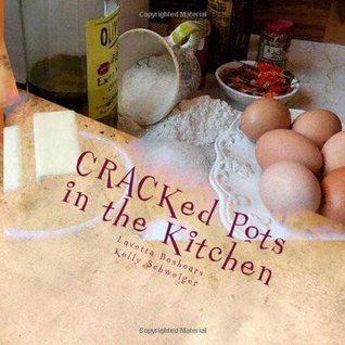 CRACKed Pots in the Kitchen: A collection of gastronomical delights and hilarious insights (the CRACKed Pot Series) Lavetta Beshears