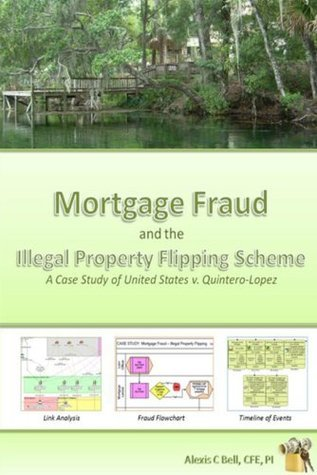 Mortgage Fraud and the Illegal Property Flipping Scheme: A Case Study of United States v. Quintero-Lopez Alexis Bell