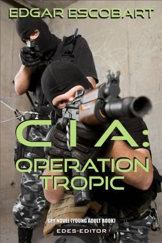 CIA: OPERATION TROPIC (Spy Novel (Young Adult Book))  by  Edgar Escobart