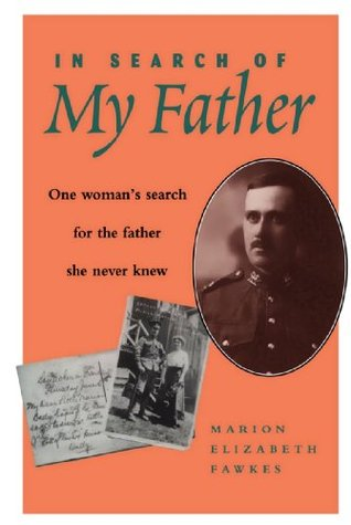 In Search of My Father: One Womans Search for the Father She Never Knew Marion Elizabeth Fawkes