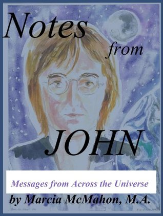 Notes from John: Messages from Across the Universe  by  Marcia McMahon