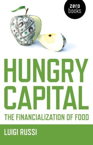 Hungry Capital: The Financialization of Food Luigi Russi