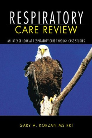 Respiratory Care Review: An Intense Look At Respiratory Care Through Case Studies Gary A. Korzan