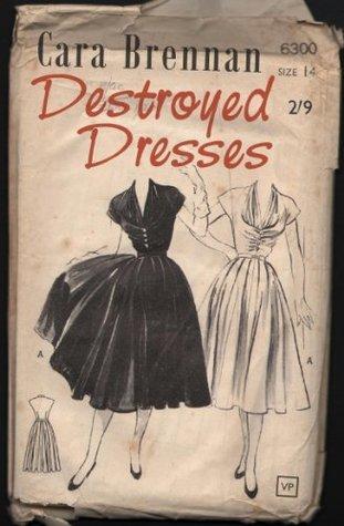 Destroyed Dresses  by  Cara Brennan