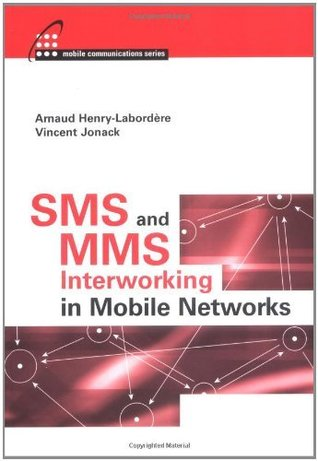 SMS and MMS Interworking in Mobile Networks Arnaud Henry-Labordere