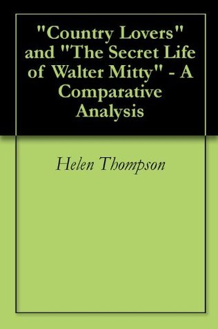 Country Lovers and The Secret Life of Walter Mitty - A Comparative Analysis Helen Thompson