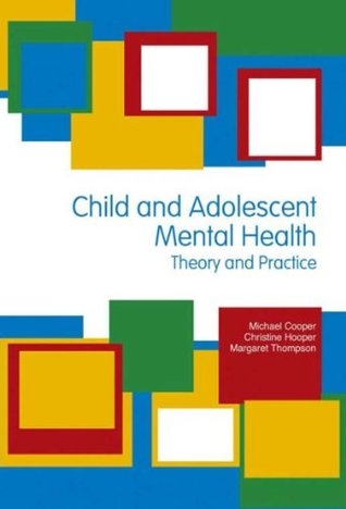 Child & Adolescent Mental Health: Theory & Practice: Theory and Practice (Hodder Arnold Publication)  by  Michael Cooper