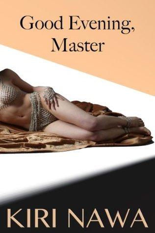 Good Evening, Master (BDSM, Orgasm Denial, Punishment, Erotic Romance)  by  Kiri Nawa