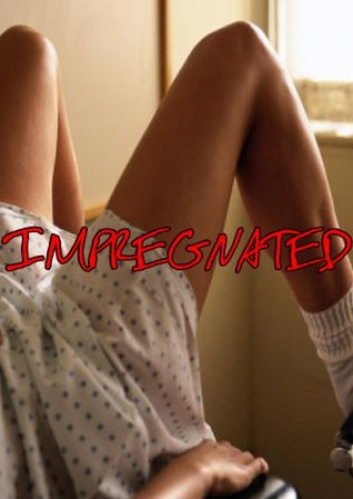 Impregnated  by  Emily Victoria