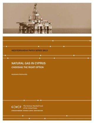 Natural Gas in Cyprus: Choosing the Right Option Anastasios Giamouridis