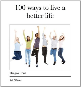 100 Ways To Live A Better Life  by  Dragos Roua