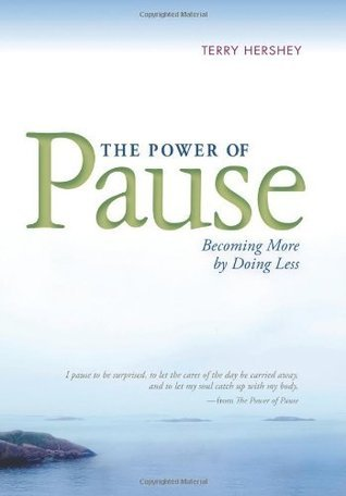 The Power of Pause: Becoming More Doing Less by Terry Hershey