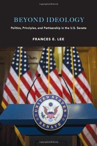 Beyond Ideology: Politics, Principles, and Partisanship in the U. S. Senate  by  Frances E. Lee