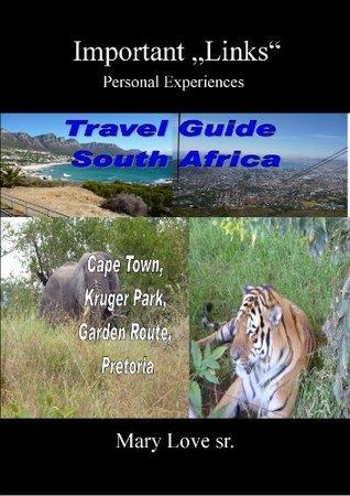 TRAVEL GUIDE SOUTH AFRICA -Important Links and Pictures - Cape Town, Kruger Park, Garden Route, Pretoria - Personal experiences  by  Mary Love sr.