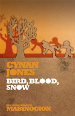 Bird Blood Snow (New Stories from the Mabinogion)  by  Cynan Jones