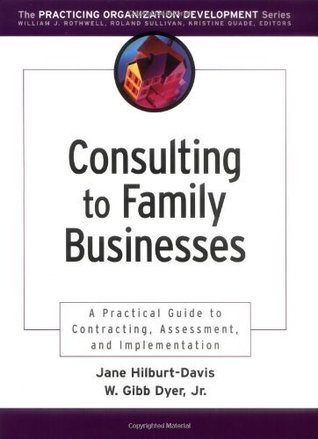 Consulting to Family Businesses: Contracting, Assessment, and Implementation  by  Jane Hilburt-Davis