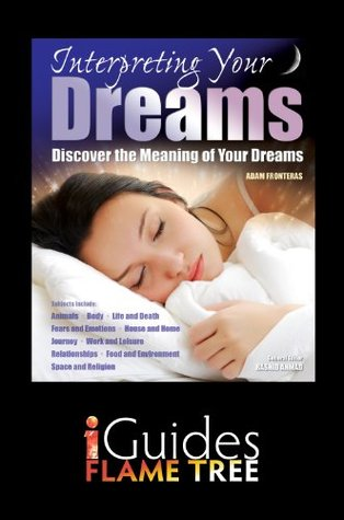 Interpreting Your Dreams: Discover the Meaning of Your Dreams Adam Fronteras