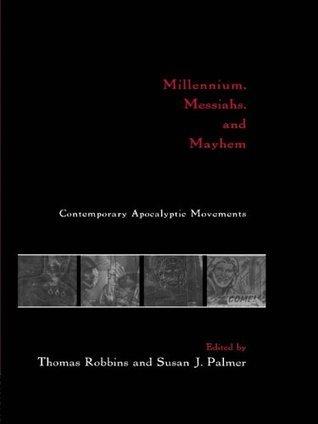 Millennium, Messiahs, and Mayhem: Contemporary Apocalyptic Movements  by  Thomas Robbins
