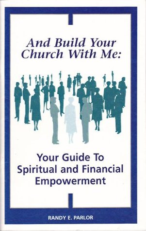 And build Your church with me: your guide to spiritual and financial empowerment  by  Randy Parlor