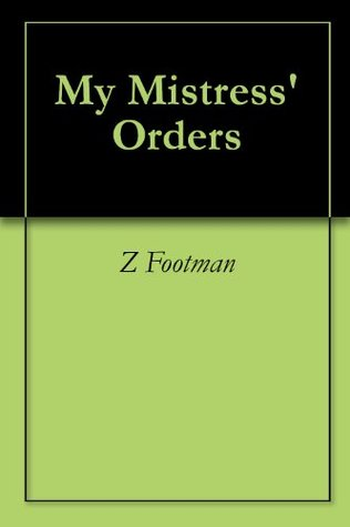 My Mistress Orders Z. Footman