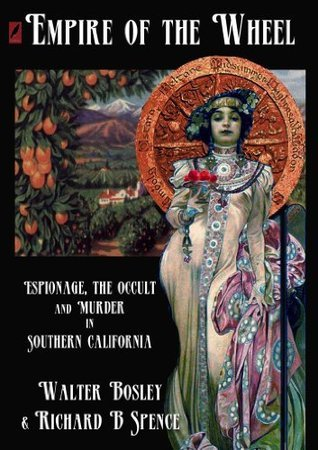 Empire of the Wheel: Espionage, The Occult and Murder in Southern California Walter Bosley