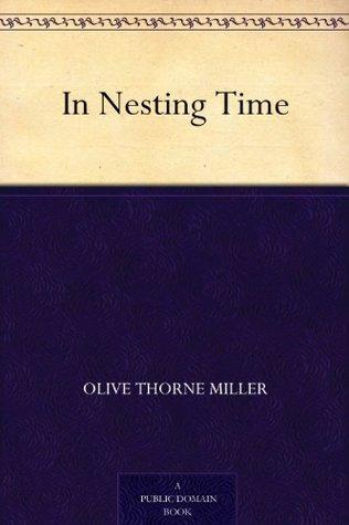 In Nesting Time Olive Thorne Miller