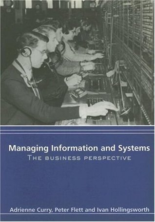 Managing Information & Systems: The Business Perspective Adrienne Curry