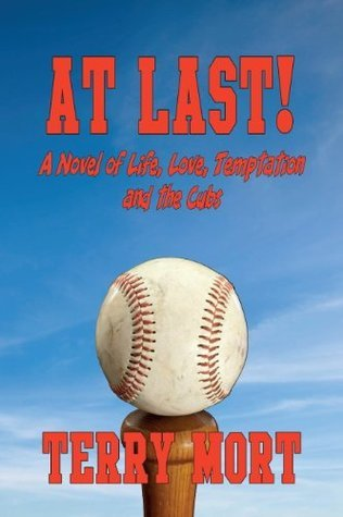 AT LAST! A Novel of life, Love, Temptation and the Cubs  by  Terry Mort