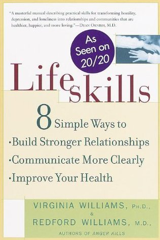 Lifeskills: 8 Simple Ways to Build Stronger Relationships, Communicate More Clearly, and Imp  rove Your Health Redford Williams