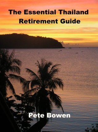 The Essential Thailand Retirement Guide  by  Pete Bowen