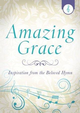 Amazing Grace: Inspiration from the Beloved Hymn Jennifer Hahn