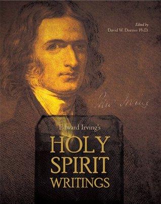 Edward Irvings Holy Spirit Writings Edward Irving