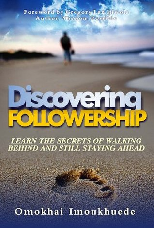 Discovering Followership : Learn The Secrets of Walking Behind and Still Staying Ahead  by  Omokhai Imoukhuede