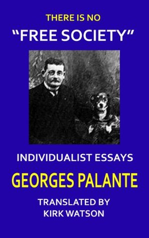 There Is No Free Society: Individualist Essays  by  Georges Palante