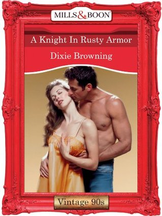 A Knight In Rusty Armor  by  Dixie Browning