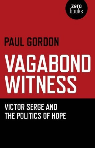 Vagabond Witness: Victor Serge and the Politics of Hope  by  Paul Gordon