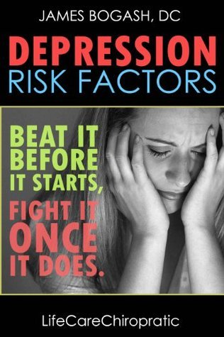 Depression Risk Factors: Beat It Before It Starts, Fight It Once It Does James Bogash